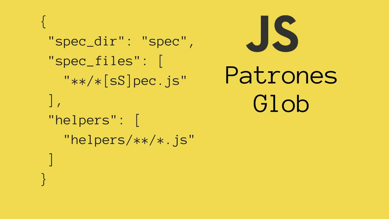 ¿Cómo se usan los patrones glob de la shell de linux en Javascript?
